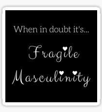 Fragile Masculinity Sticker Sticker