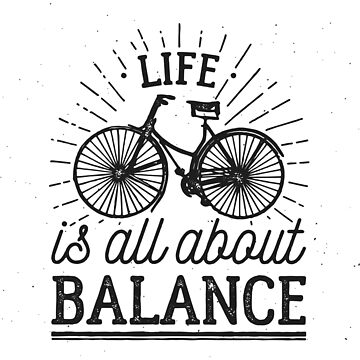 Life Is All About Balance - Bike Travel Design by ashburg