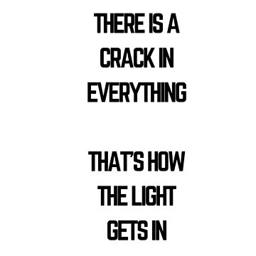 There is a crack in everything, that's how the light gets in by IdeasForArtists