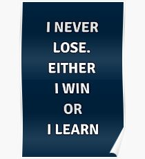 I never lose. Either I win or I learn  Poster