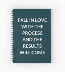 FALL IN LOVE WITH THE PROCESS AND THE RESULTS WILL COME Spiral Notebook