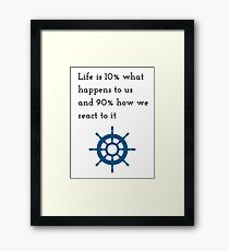 """""""Life is 10% what happens to us and 90% how we react to it."""" Framed Print"""