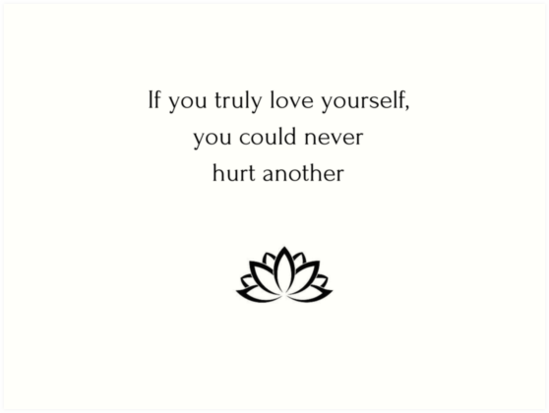Buddhist Quote: If You Truly Love Yourself, You Could Never Hurt Another By  IdeasForArtists