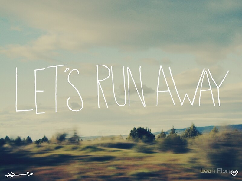 Let's Run Away by Leah Flores