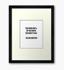You miss 100 percent of the shots you don't take Framed Print