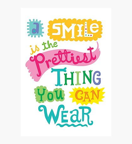 Smile is the Prettiest Thing You Can Wear Photographic Print