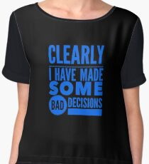 Clearly I Have Made Some Bad Decisions  Chiffon Top