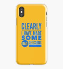 Clearly I Have Made Some Bad Decisions  iPhone Case