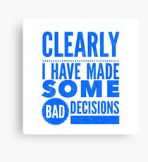 Clearly I Have Made Some Bad Decisions  Canvas Print