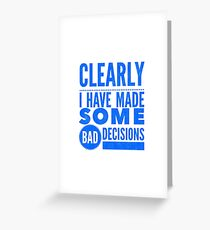 Clearly I Have Made Some Bad Decisions  Greeting Card