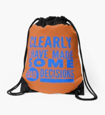 Clearly I Have Made Some Bad Decisions  Drawstring Bag