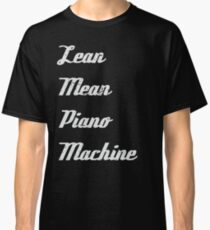 Lean Mean Piano Machine | Piano players Classic T-Shirt