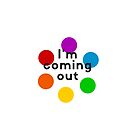 I'm coming out! by IdeasForArtists