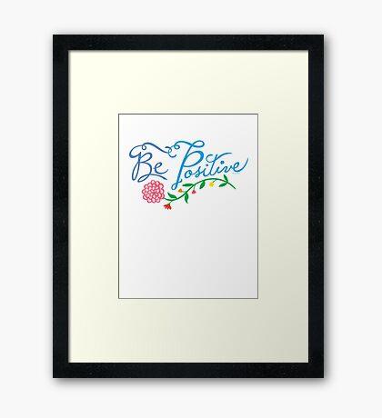 Be Positive Framed Print