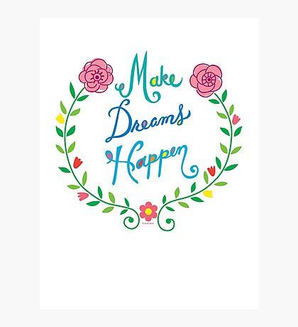 Make Dreams Happen Photographic Print