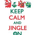 Keep Calm and Jingle On by Andi Bird