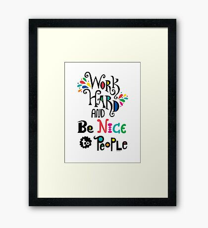 Work Hard & Be Nice To People  Framed Print