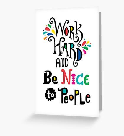 Work Hard & Be Nice To People  Greeting Card