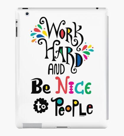 Work Hard & Be Nice To People  iPad Case/Skin
