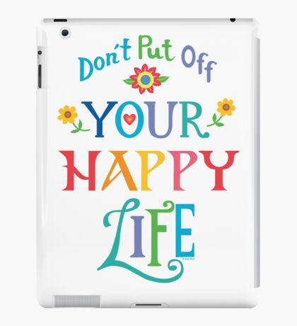 Don't Put Off Your Happy Life iPad Case/Skin