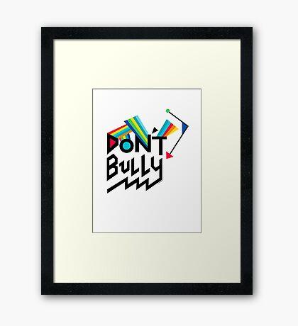 Don't Bully Framed Print