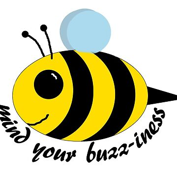 "Bee ""Mind your BUZZ-iness"" by partainkm"