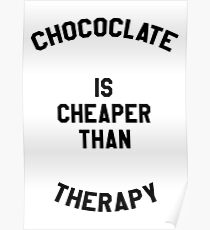 CHOCOLATE IS CHEAPER THAN THERAPY (WALL ART) Poster