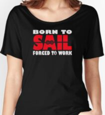 Born To Sail Forced To Work Women's Relaxed Fit T-Shirt