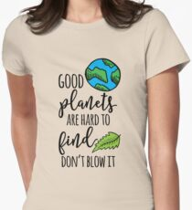 Good Planets Are Hard To Find - Earth Day 2017 Women's Fitted T-Shirt