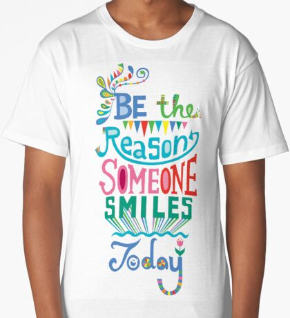 Be the Reason Someone Smile Today hand drawn type. © Andi Bird  All Rights Reserved Long T-Shirt