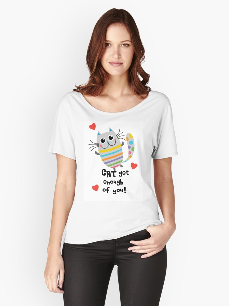 CAT Get Enough of You  Women's Relaxed Fit T-Shirt Front