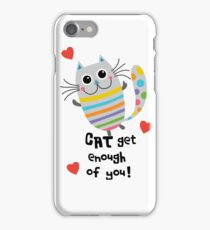 CAT Get Enough of You  iPhone Case/Skin