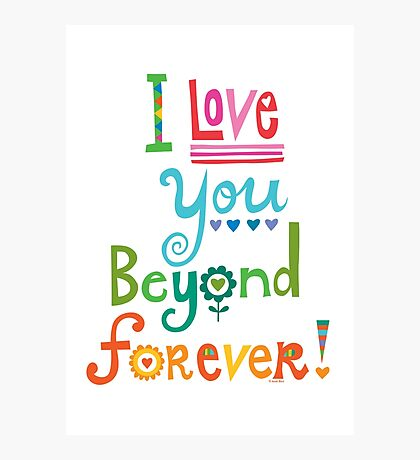 I Love You Beyond Forever - white Photographic Print
