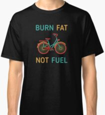 cyclists burn fat not fuel cycling Classic T-Shirt
