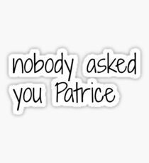 nobody asked you Patrice Sticker