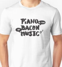 Piano is the Bacon of Music - Funny Musician T-Shirt