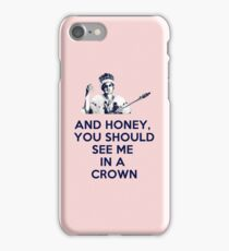 And Honey, You Should See Me In A Crown iPhone 7 Case