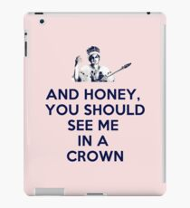 And Honey, You Should See Me In A Crown iPad Case/Skin