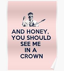 And Honey, You Should See Me In A Crown Poster