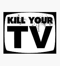 Kill Your TV Photographic Print