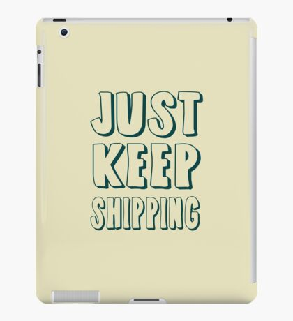 Just Keep Shipping iPad Case/Skin