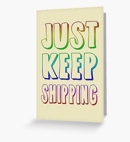 Just Keep Shipping Greeting Card