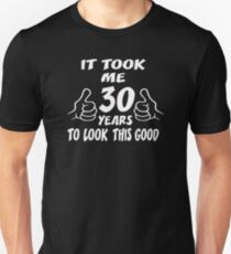 It took me 30 years to look this good Unisex T-Shirt