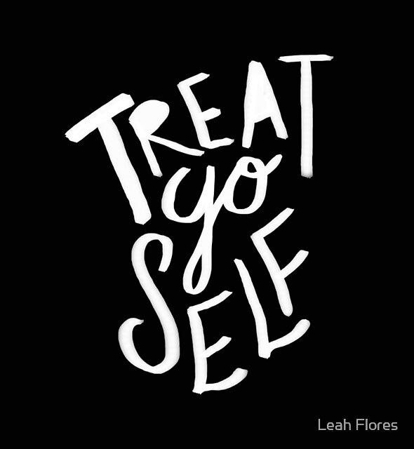 Treat Yo Self II by Leah Flores