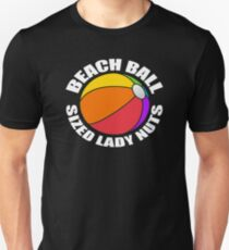 Beach Ball Sized Lady Nuts Funny Quote T shirt Unisex T-Shirt