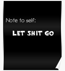 Note to self: Let shit go  Poster