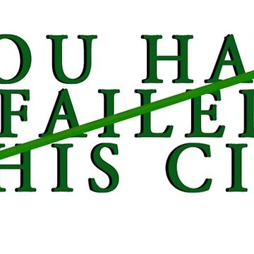 You Have Failed This City by potterstinks