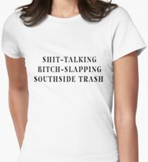 """The Shit-Talking, Bitch-Slapping Piece of Southside Trash I Fell For"" Womens Fitted T-Shirt"
