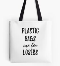 Plastic Bags Are For Losers Tote Bag
