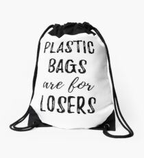 Plastic Bags Are For Losers Drawstring Bag
